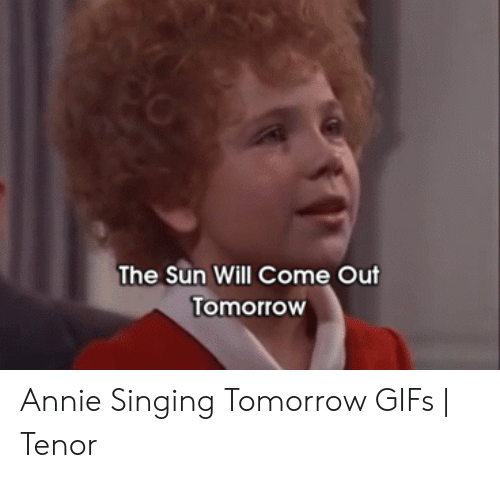 Sun Will Come Out Tomorrow: The Sun Will Come Out  TomorroW Annie Singing Tomorrow GIFs | Tenor