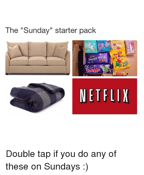 """Starter Packs: The """"Sunday"""" starter pack  Babrau  DAIRY MILE  NETFLIX Double tap if you do any of these on Sundays :)"""