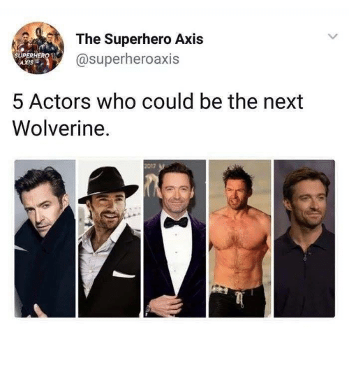 Wolverine: The Superhero Axis  @superheroaxis  UPERH  AXIS  5 Actors who could be the next  Wolverine.  2017