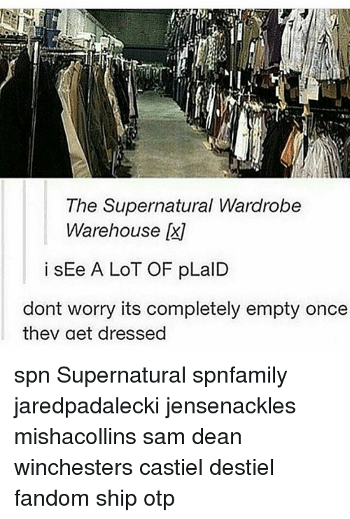 Memes, Supernatural, and Fandom: The Supernatural Wardrobe  Warehouse  i slEe A LOT OF pLaID  dont worry its completely empty once  thev aet dressed spn Supernatural spnfamily jaredpadalecki jensenackles mishacollins sam dean winchesters castiel destiel fandom ship otp