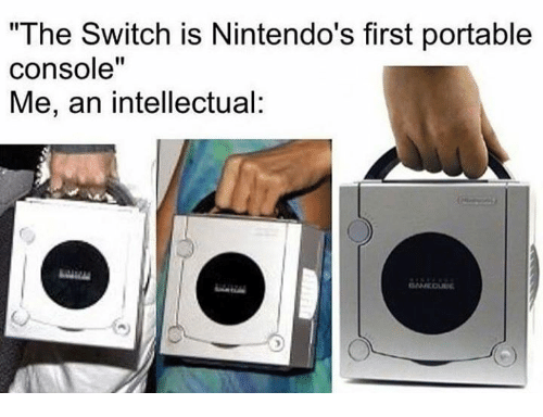 """Funny, Switch, and The Switch: """"The Switch is Nintendo's first portable  console'""""  Me, an intellectual:  I1"""