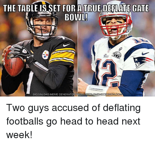 Nfl, Gate, and Table: THE TABLE IS SET FOR ATRUE DEFWATE GATE  H  DOWNLOAD MEME GENERATOR PROM  EMECRUU Two guys accused of deflating footballs go head to head next week!