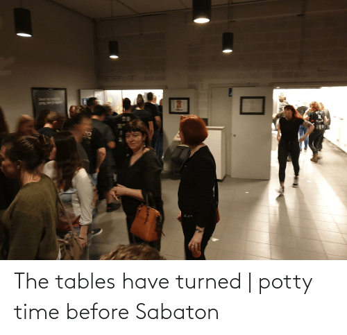 sabaton: The tables have turned | potty time before Sabaton
