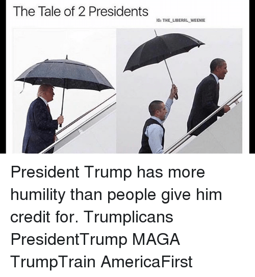 Memes, Presidents, and Trump: The Tale of 2 Presidents  IG: THE LIBERAL WEENIE President Trump has more humility than people give him credit for. Trumplicans PresidentTrump MAGA TrumpTrain AmericaFirst