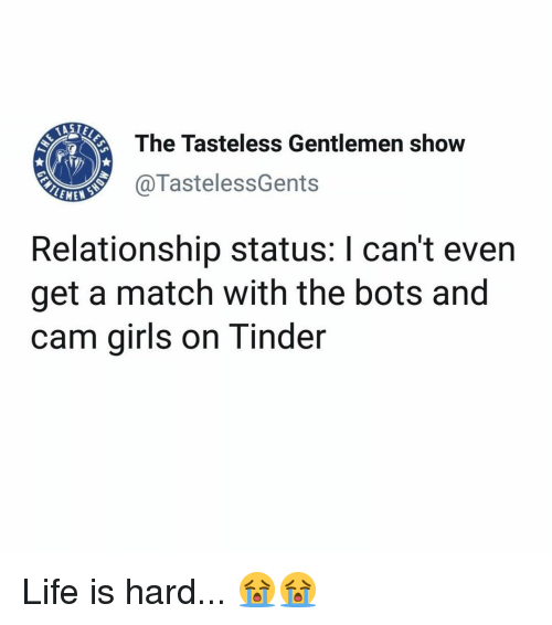 Relationship Status: The Tasteless Gentlemen show  @TastelessGents  LEME  Relationship status: I can't even  get a match with the bots and  cam girls on Tinder Life is hard... 😭😭