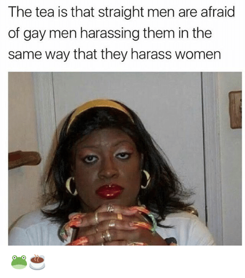 Grindr, Women, and Tea: The tea is that straight men are afraid  of gay men harassing them in the  same way that they harass women 🐸☕️