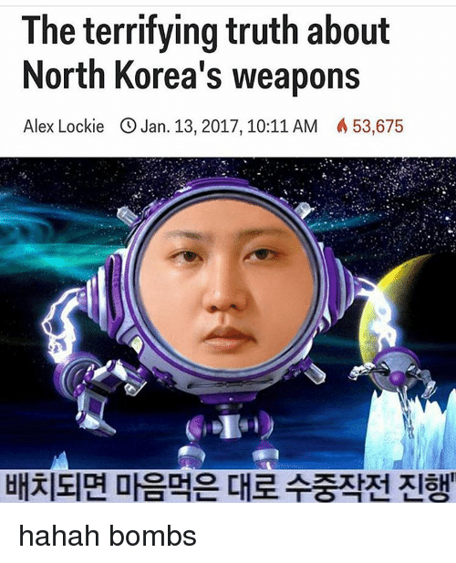 Memes, North Korea, and 🤖: The terrifying truth about  North Korea's weapons  Alex Lockie C an.  13, 2017, 10:11 AM A 53,675  OCHO hahah bombs
