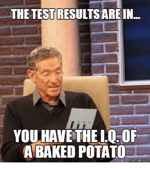 Baked Potato, Potatoes, and memes.com: THE TEST RESULTS ARE IN  YOU HAVE THE IQ OF  A BAKED POTATO  Memes COM