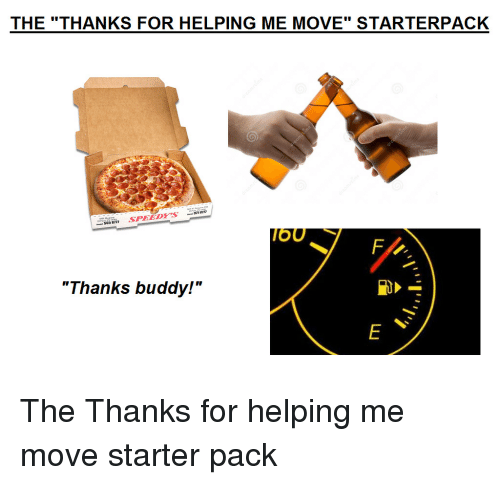 """Starterpack: THE """"THANKS FOR HELPING ME MOVE"""" STARTERPACK  OU  """"Thanks buddy!"""" The Thanks for helping me move starter pack"""