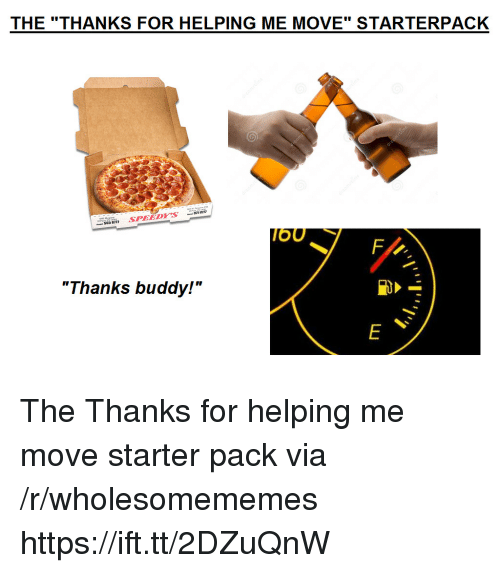 """Starterpack: THE """"THANKS FOR HELPING ME MOVE"""" STARTERPACK  OU  """"Thanks buddy!"""" The Thanks for helping me move starter pack via /r/wholesomememes https://ift.tt/2DZuQnW"""