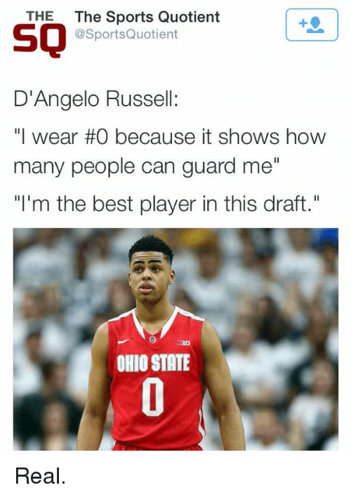 "Ohio State: THE  The Sports Quotient  SO  @Sports Quotient  D'Angelo Russell:  ""I wear #0 because it shows how  many people can guard me  ""I'm the best player in this draft.""  OHIO STATE Real."
