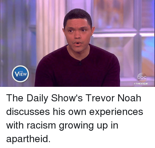 Growing Up, Memes, and Racism: THE  THE VIEW The Daily Show's Trevor Noah discusses his own experiences with racism growing up in apartheid.