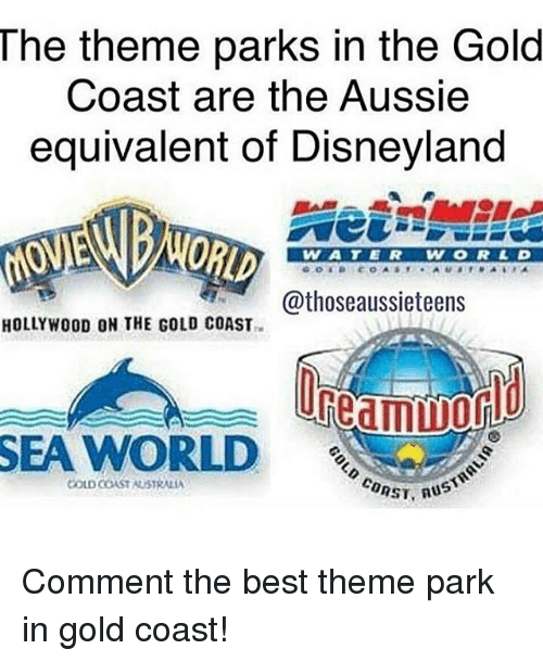 Disneyland, Memes, and Australia: The theme parks in the Gold  Coast are the Aussie  equivalent of Disneyland  VW A T E R  @thoseaussieteens  HOLLYWOOD ON THE GOLD COAST  SEA WORLD  COAST.  COLD COAST AUSTRALIA  Aus Comment the best theme park in gold coast!