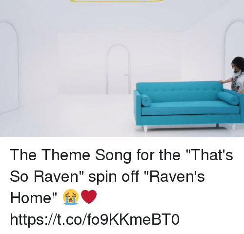 "ravenous: The Theme Song for the ""That's So Raven"" spin off ""Raven's Home"" 😭❤️  https://t.co/fo9KKmeBT0"