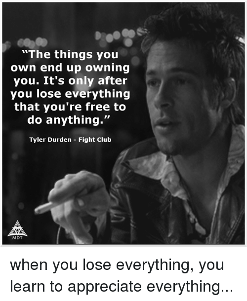 the things you own end up owning you its only 9425791 the things you own end up owning you it's only after you lose,Everything I Do I Do It For You Meme