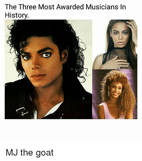 Memes, Goat, and History: The Three Most Awarded Musicians In  History MJ the goat
