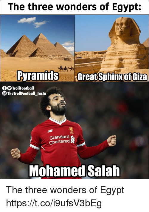 Memes, Egypt, and 🤖: The three wonders of Egypt:  Pyramids GreatSphinx  of Giza  fOOTrollFootball  TheTrollFootball_Insta  C.  Standard  Chartered  Mohamed Salah The three wonders of Egypt https://t.co/i9ufsV3bEg