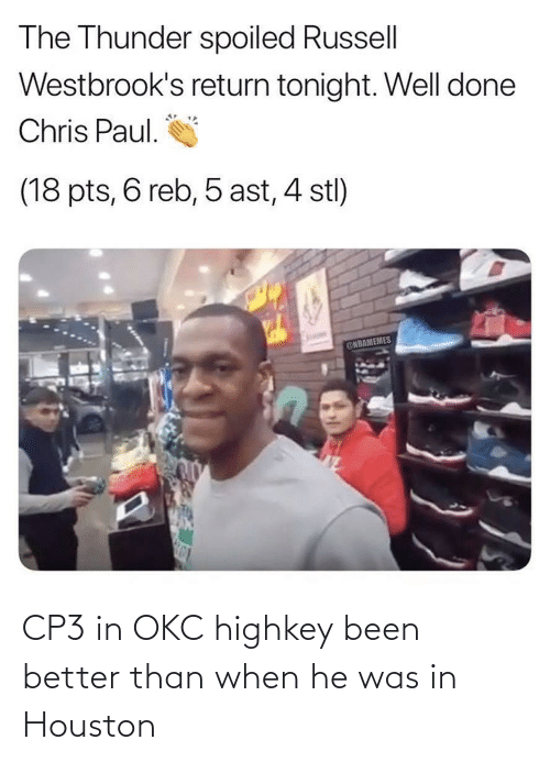 Chris Paul: The Thunder spoiled Russell  Westbrook's return tonight. Well done  Chris Paul.  (18 pts, 6 reb, 5 ast, 4 stl)  ONBAMEMES CP3 in OKC highkey been better than when he was in Houston