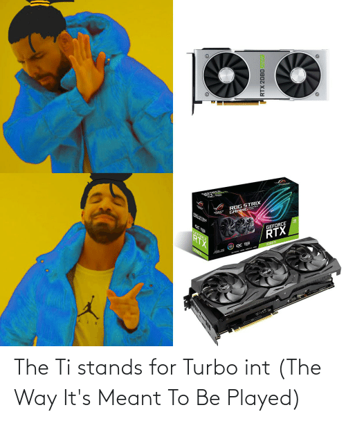 stands for: The Ti stands for Turbo int (The Way It's Meant To Be Played)