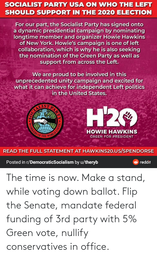 mandate: The time is now. Make a stand, while voting down ballot. Flip the Senate, mandate federal funding of 3rd party with 5% Green vote, nullify conservatives in office.
