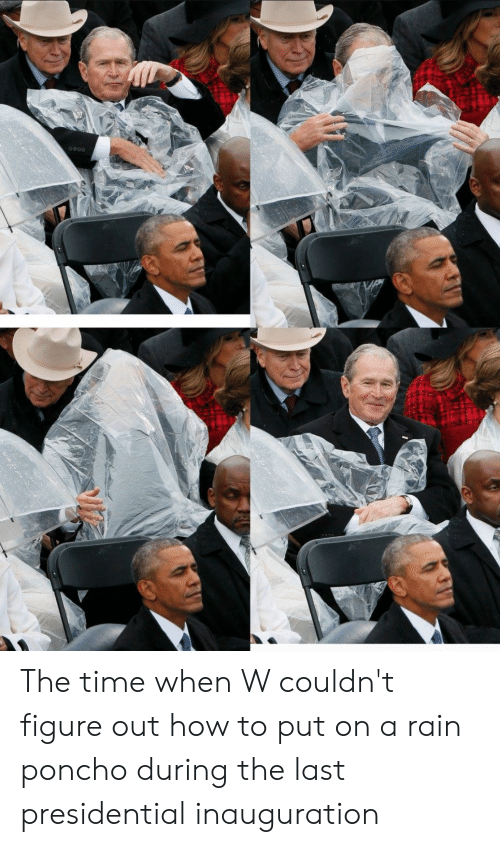 presidential inauguration: The time when W couldn't figure out how to put on a rain poncho during the last presidential inauguration