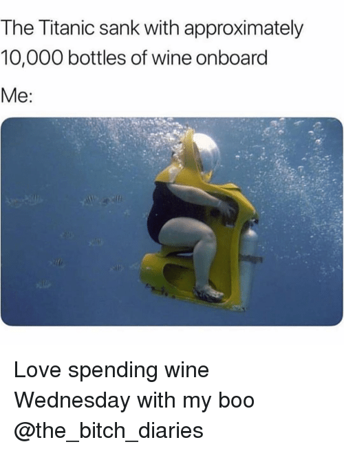 Wine Wednesday: The Titanic sank with approximately  10,000 bottles of wine onboard Love spending wine Wednesday with my boo @the_bitch_diaries