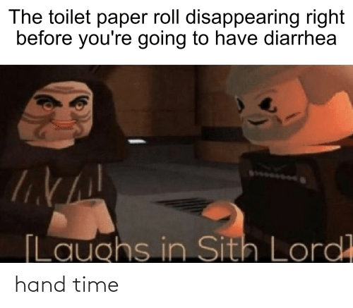 toilet-paper-roll: The toilet paper roll disappearing right  before you're going to have diarrhea  Usese  [Laughs in Sith Lord hand time