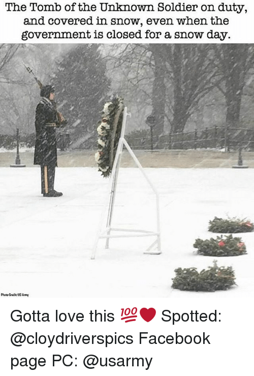 Memes, 🤖, and Page: The Tomb of the Unknown Soldier on duty,  and covered in snow, even when the  government is closed for a snow day.  Photo reda: Amy Gotta love this 💯❤️ Spotted: @cloydriverspics Facebook page PC: @usarmy