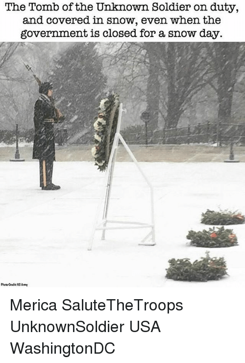 Memes, 🤖, and Usa: The Tomb of the Unknown Soldier on duty,  and covered in snow, even when the  government is closed for a snow day.  Photo Cheda: US Amy Merica SaluteTheTroops UnknownSoldier USA WashingtonDC