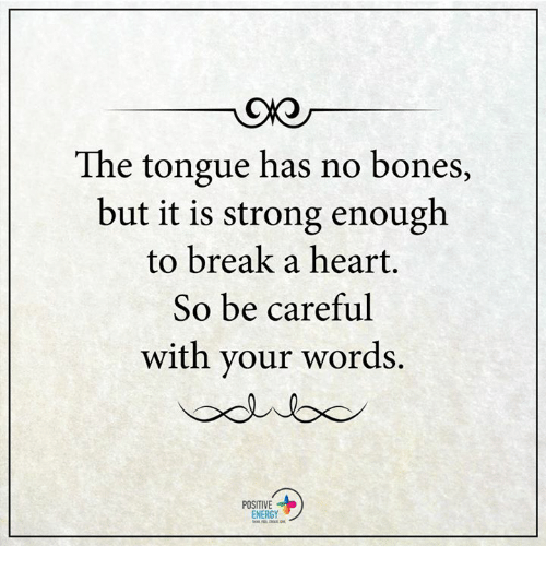 Memes, 🤖, and Breaking: The tongue has no bones,  but it is strong enough  to break a heart.  So be careful  with your words.  POSITIVE  ENERGY