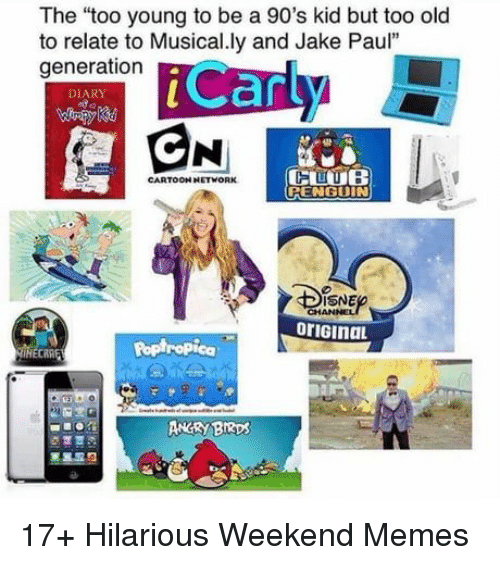 "poptropica: The ""too young to be a 90's kid but too old  to relate to Musical.ly and Jake Paul""  generation  iCarly  DIARY  CARTOON HETWORK  PENGUIN  ISNE  CHAN  oriGinaL  Poptropica 17+ Hilarious Weekend Memes"