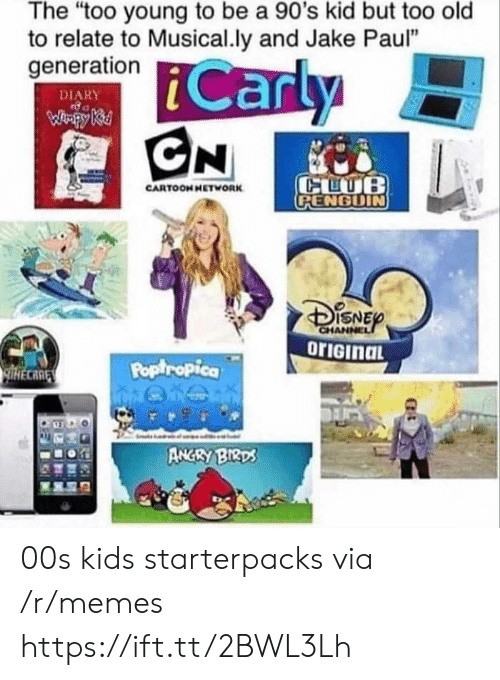 "poptropica: The ""too young to be a 90's kid but too old  to relate to Musical.ly and Jake Paul""  generation  DIARY  CARTOONHETWORK  RENGDIN  ISNE  Poptropica  CARE  ANGRY BIRD 00s kids starterpacks via /r/memes https://ift.tt/2BWL3Lh"