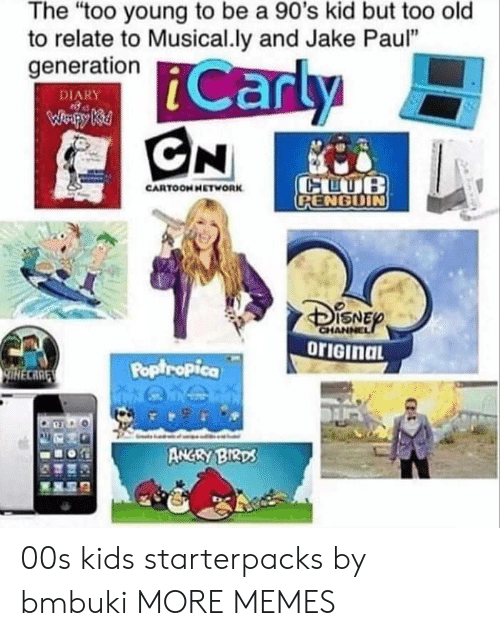"poptropica: The ""too young to be a 90's kid but too old  to relate to Musical.ly and Jake Paul""  generation  DIARY  CARTOONHETWORK  RENGDIN  ISNE  Poptropica  CARE  ANGRY BIRD 00s kids starterpacks by bmbuki MORE MEMES"