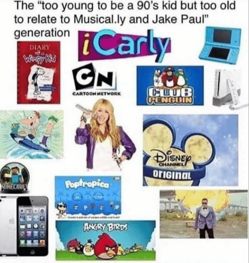 "poptropica: The ""too young to be a 90's kid but too old  to relate to Musical.ly and Jake Paul""  generation  Carly  CN  DIARY  WHpy Ki  CLUB  CPENGUIN  CARTOOH HETWORK  CHANNEL  orIGinaL  Poptropica  lHECARE  ANGRY BIRDS"