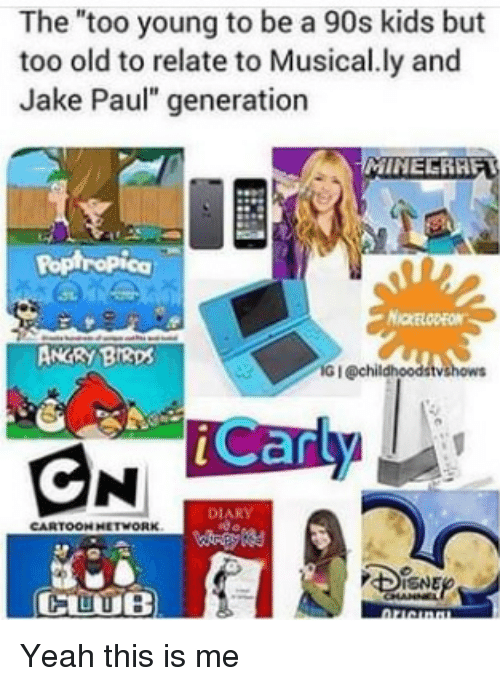 "poptropica: The ""too young to be a 90s kids but  too old to relate to Musical.ly and  Jake Paul"" generation  Poptropica  NICKELODEON  ANGRY BI3ps  G I @chil  iCarly  DIARY  CARTOON HETWORK  CUUB Yeah this is me"
