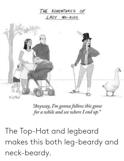 Girl Memes: The Top-Hat and legbeard makes this both leg-beardy and neck-beardy.