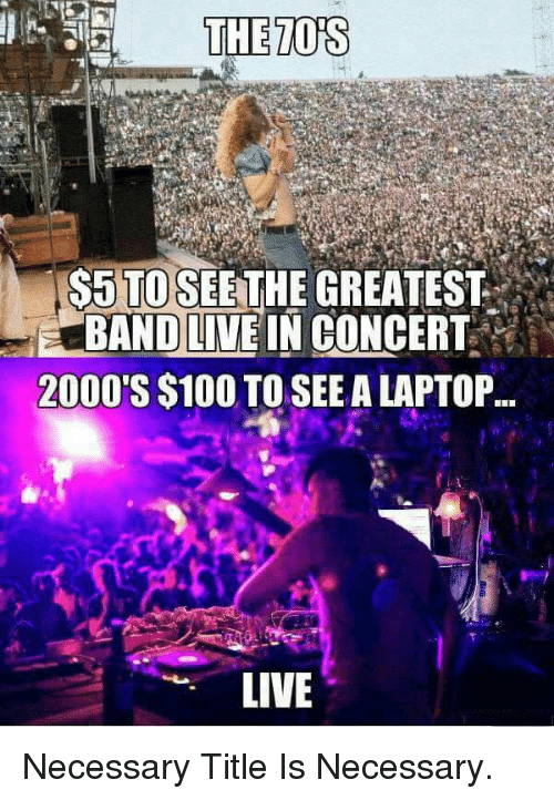tos: THE TOS  $5 TO SEETHE GREATEST  ERANDLİVEIN CONCERT  2000'S $100 TO SEE A LAPTOP.  LIVE Necessary Title Is Necessary.