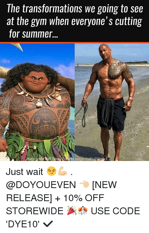 Disney, Gym, and Summer: The transformations we going to see  at the gym when everyone's cutting  for summer.  mage creditWalt Disney Potures image credit ouveBeck Just wait 😏💪🏼 . @DOYOUEVEN 👈🏼 [NEW RELEASE] + 10% OFF STOREWIDE 🎉🎊 USE CODE 'DYE10' ✔️