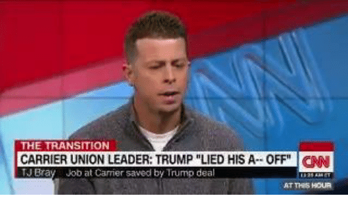 """Trump Lies: THE TRANSITION  CARRIER UNION LEADER: TRUMP """"LIED HIS A OFF"""" CNN  J Bray Job at Camer saved by Trump deal"""