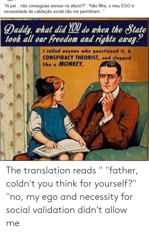 """Translation, Necessity, and Ego: The translation reads """" """"father, coldn't you think for yourself?"""" """"no, my ego and necessity for social validation didn't allow me"""