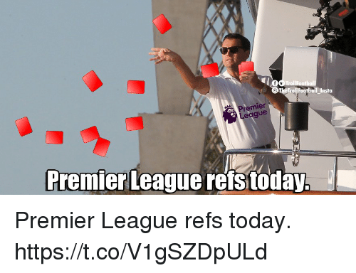 Memes, Premier League, and Today: The  TrolfFootball Insta  remier  eague  Premier League reistoday. Premier League refs today. https://t.co/V1gSZDpULd