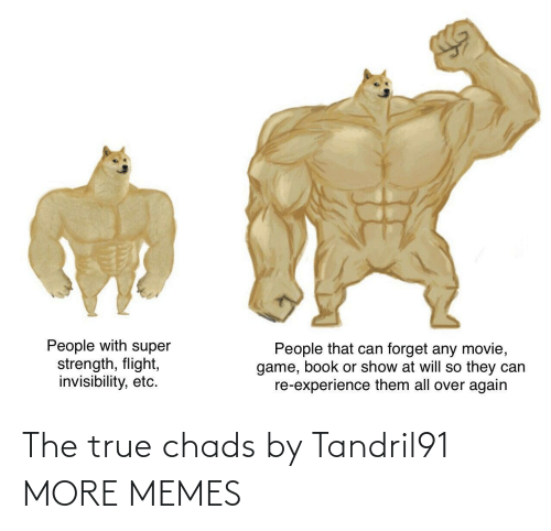 True: The true chads by Tandril91 MORE MEMES