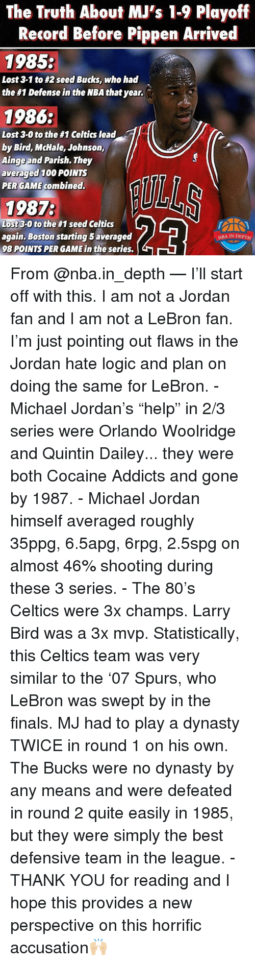 "Anaconda, Finals, and Logic: The Truth About MJ's 1-9 Playoff  Record Before Pippen Arrived  1985  Lost 3-1 to #2 seed Bucks, who had  the #1 Defense in the NBA that year.  1986:  Lost 3-0 to the #1 Celtics lead  by Bird, McHale, Johnson,  Ainge and Parish. They  averaged 100 POINTS  PER GAME combined.  1987  Lost 3-0 to the #1 seed Celtics  again, Boston starting 5 averaged  98 POINTS PER GAME in the series.  NBA IN DEPTH From @nba.in_depth — I'll start off with this. I am not a Jordan fan and I am not a LeBron fan. I'm just pointing out flaws in the Jordan hate logic and plan on doing the same for LeBron. - Michael Jordan's ""help"" in 2/3 series were Orlando Woolridge and Quintin Dailey... they were both Cocaine Addicts and gone by 1987. - Michael Jordan himself averaged roughly 35ppg, 6.5apg, 6rpg, 2.5spg on almost 46% shooting during these 3 series. - The 80's Celtics were 3x champs. Larry Bird was a 3x mvp. Statistically, this Celtics team was very similar to the '07 Spurs, who LeBron was swept by in the finals. MJ had to play a dynasty TWICE in round 1 on his own. The Bucks were no dynasty by any means and were defeated in round 2 quite easily in 1985, but they were simply the best defensive team in the league. - THANK YOU for reading and I hope this provides a new perspective on this horrific accusation🙌🏼"