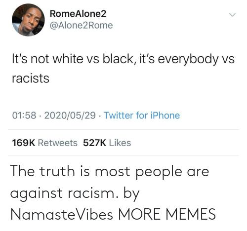 Racism: The truth is most people are against racism. by NamasteVibes MORE MEMES