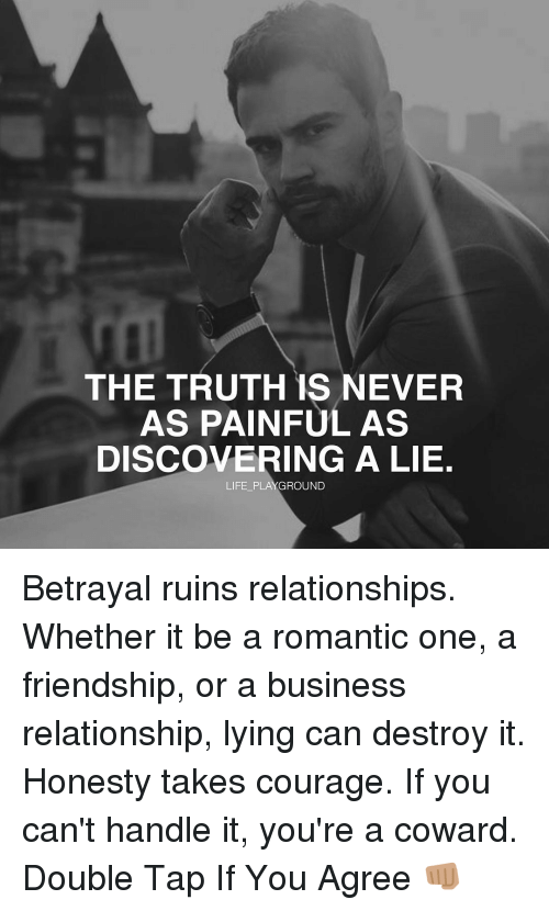 honesty lie and friendship relationship As i said to a friend who has battled serious health issues and her ex is still  i  do know that lying to oneself leads to a broken relationship.