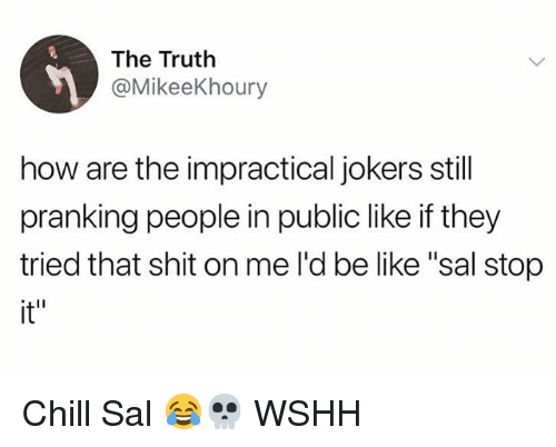 "Be Like, Chill, and Memes: The Truth  @MikeeKhoury  how are the impractical jokers still  pranking people in public like if they  tried that shit on me l'd be like ""sal stop  it"" Chill Sal 😂💀 WSHH"