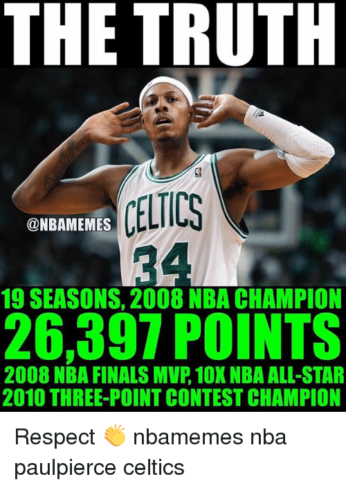 All Star, Basketball, and Finals: THE TRUTH  @NBAMEMES  19 SEASONS, 2008 NBA CHAMPION  26,397 POINTS  2008 NBA FINALS MVP, 10X NBA ALL-STAR  2010 THREE-POINT CONTEST CHAMPION Respect 👏 nbamemes nba paulpierce celtics