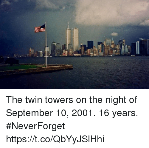Twin Towers, September, and Twinning: The twin towers on the night of September 10, 2001. 16 years. #NeverForget https://t.co/QbYyJSlHhi