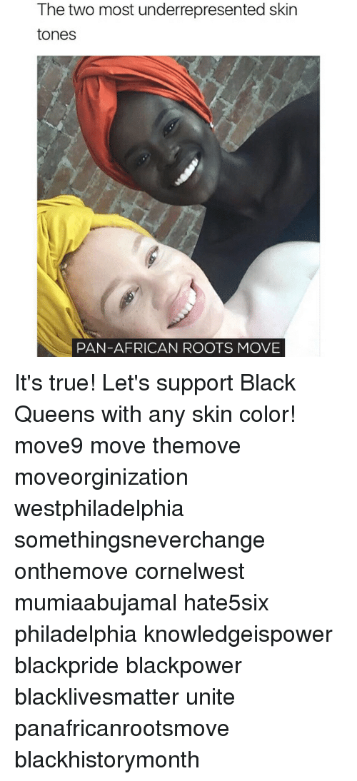Memes, 🤖, and Pan: The two most underrepresented skin  tones  PAN-AFRICAN ROOTS MOVE It's true! Let's support Black Queens with any skin color! move9 move themove moveorginization westphiladelphia somethingsneverchange onthemove cornelwest mumiaabujamal hate5six philadelphia knowledgeispower blackpride blackpower blacklivesmatter unite panafricanrootsmove blackhistorymonth