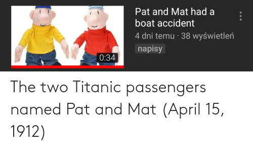 Titanic: The two Titanic passengers named Pat and Mat (April 15, 1912)